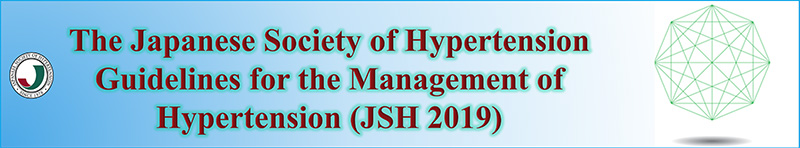The Japanese Society of Hypertension Guidelines for the Management of Hypertension (JSH 2019)